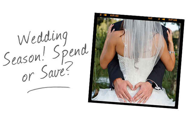Wedding Season! Spend or Save?
