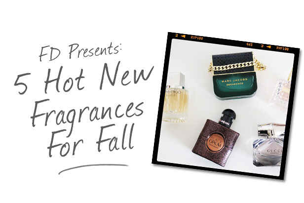 FD Presents: 5 Hot New Fragrances for Fall