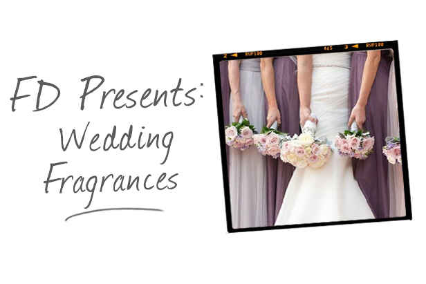FD Presents: Wedding Fragrances