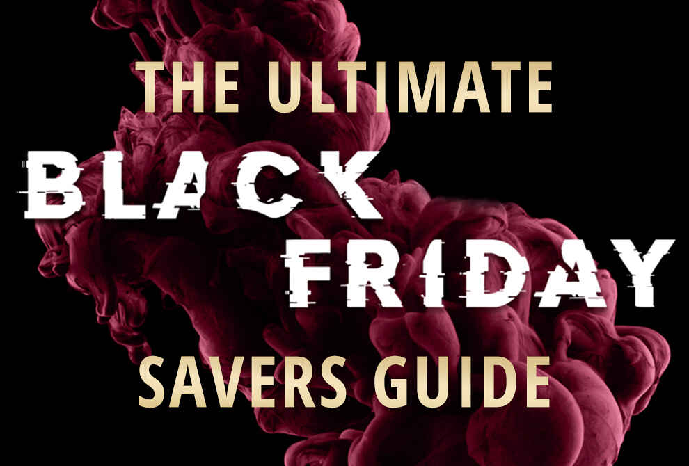 The Ultimate Black Friday Savers Guide