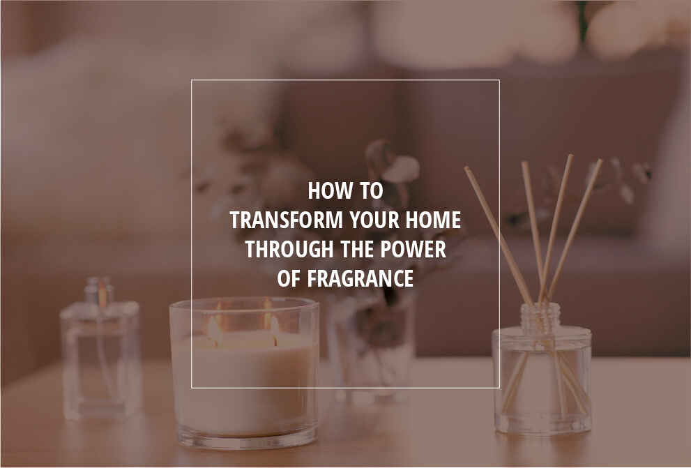How To Transform Your Home Through The Power Of Fragrance
